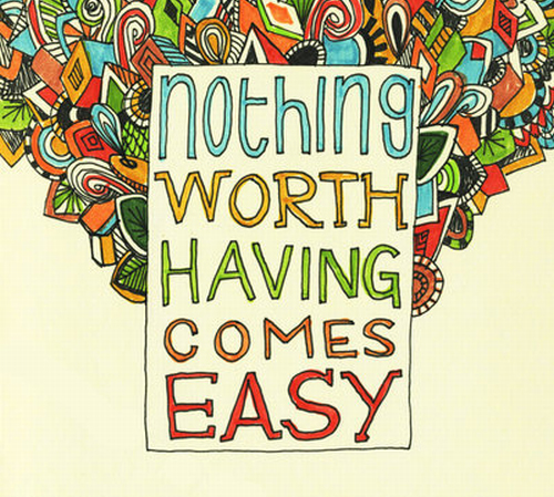 Nothing Worth Having Comes Easy Visualisingbeauty